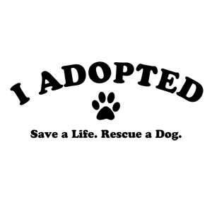 I Adopted. Save a Life. Rescue a Dog.
